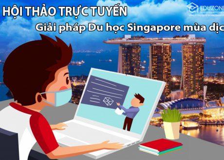 """Hội thảo trực tuyến """"Giải pháp du học Singapore mùa dịch"""""""